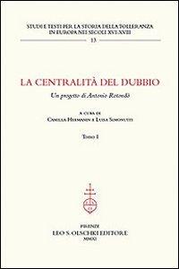 CENTRALITÀ (LA) DEL DUBBIO. Un progetto di Antonio Rotondò.