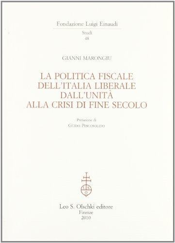 LA POLITICA FISCALE DELL'ITALIA LIBERALE DALL?UNITÀ ALLA CRISI DI FINE SECOLO.: ...