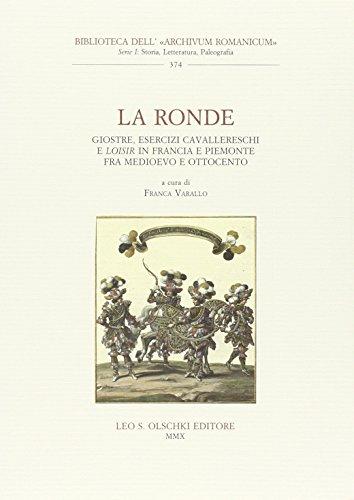 La Ronde. Giostre, esercizi cavallereschi e loisir in Francia e in Piemonte fra Medioevo e ...