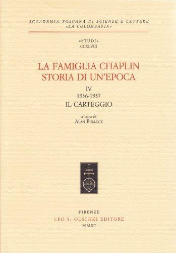 LA FAMIGLIA CHAPLIN. STORIA DI UN'EPOCA. VOL. IV (1936-1937). Il carteggio.