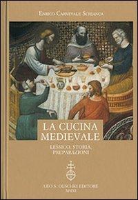 LA CUCINA MEDIEVALE. Lessico, storia, preparazioni.: CARNEVALE SCHIANCA Enrico.