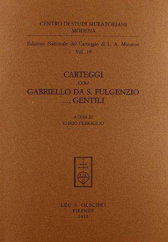 EDIZIONE NAZIONALE DEL CARTEGGIO MURATORIANO. Carteggi con Gabriello da S. Fulgenzio . Gentili.: ...