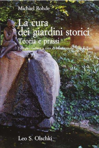 LA CURA DEI GIARDINI STORICI. Teoria e prassi.: ROHDE Michael.