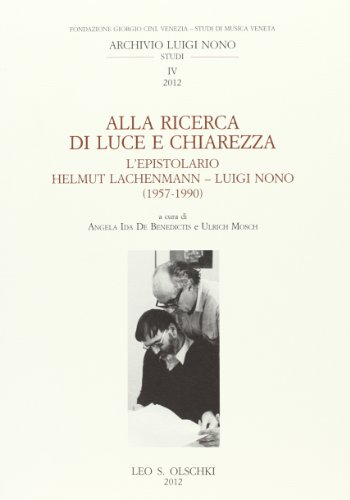 9788822261816: Alla ricerca di luce e chiarezza. L'epistolario Helmut Lachenmann-Luiggi Nono (1957-1990)