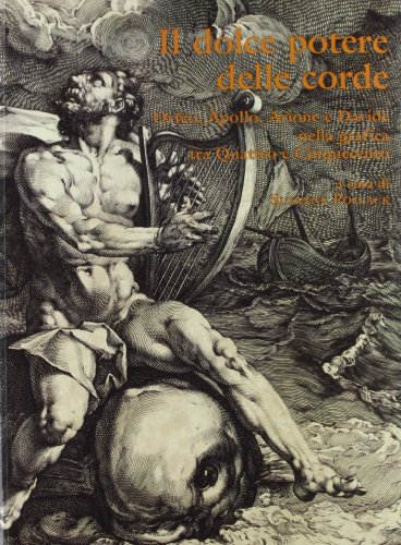 Il dolce potere delle corde. Orfeo, Apollo, Arione e Davide nella grafica tra Quattro e Cinquecento...