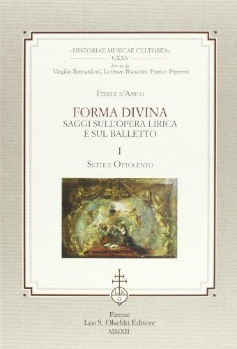 FORMA DIVINA. Saggi sull'opera lirica e sul balletto. I, Sette e Ottocento. II, Novecento e ...