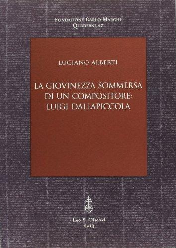 LA GIOVINEZZA SOMMERSA DI UN COMPOSITORE: LUIGI DALLAPICCOLA.: ALBERTI Luciano.