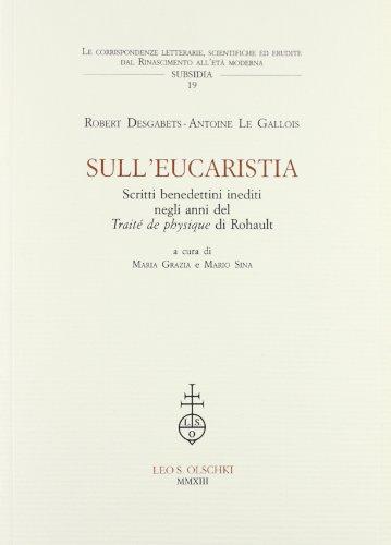 SULL'EUCARISTIA. Scritti benedettini inediti negli anni del «Traité de Physique» di Rohault.: ...