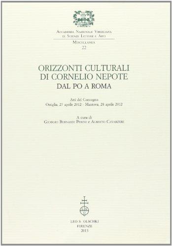 9788822262752: Orizzonti culturali di Cornelio Nepote. Dal Po a Roma. Atti del Convegno (Ostiglia, 27 aprile 2012 - Mantova, 28 aprile 2012) (Accademia nazion. virgiliana. Miscellanea)