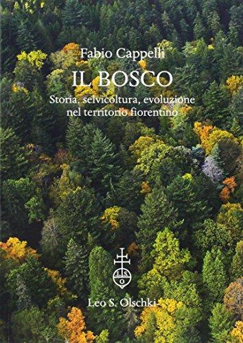 Il bosco. Storia, selvicoltura, evoluzione nel territorio: Fabio Cappelli