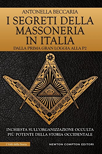 9788822711243: I segreti della massoneria in Italia. Dalla prima Gran Loggia alla P2: inchiesta sull'organizzazione occulta più potente della storia occidentale