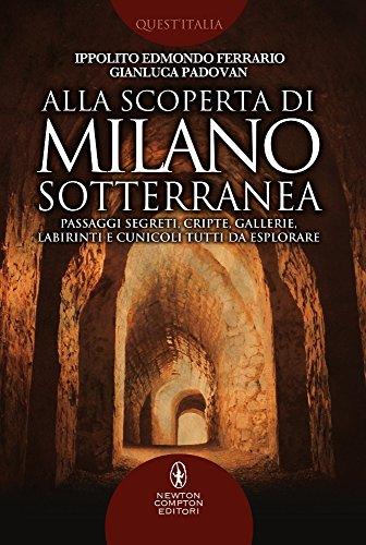9788822717221: Alla scoperta di Milano sotterranea. Passaggi segreti, cripte, gallerie, labirinti e cunicoli tutti da esplorare