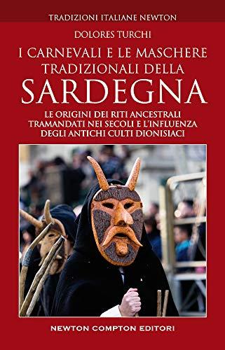 9788822729811: I carnevali e le maschere tradizionali della Sardegna. Le origini dei riti ancestrali tramandati nei secoli e l'influenza degli antichi culti dionisiaci