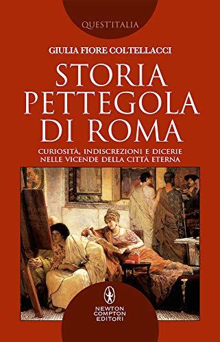 9788822733429: Storia pettegola di Roma. Curiosità, indiscrezioni e dicerie nelle vicende della Città Eterna