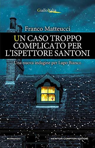 9788822739667: Un caso troppo complicato per l'ispettore Santoni