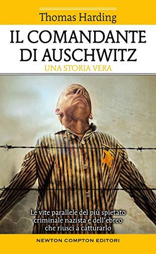 9788822749628: Il comandante di Auschwitz. Una storia vera. Le vite parallele del più spietato criminale nazista e dell'ebreo che riuscì a catturarlo