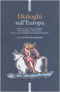 Dialoghi sull'Europa. Mito, cultura, storia, economia e