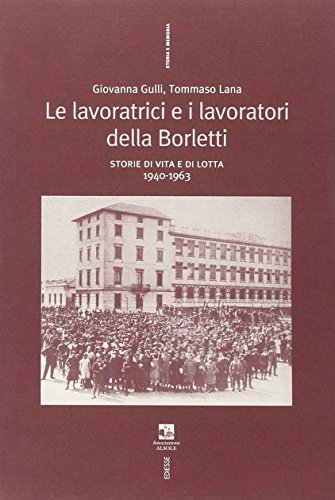 9788823010321: Le lavoratrici e i lavoratori della Borletti. Storie di vita e di lotta 1940-1963