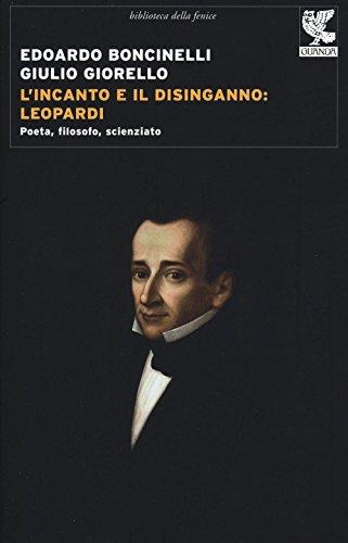 L'incanto e il disinganno: Leopardi. Poeta, filosofo,: Edoardo Boncinelli; Giulio
