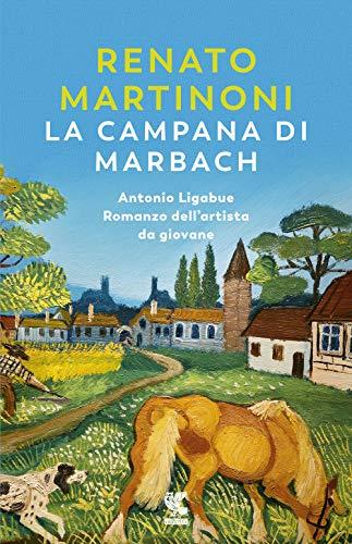 9788823526341: La campana di Marbach. Antonio Ligabue. Romanzo dell'artista da giovane