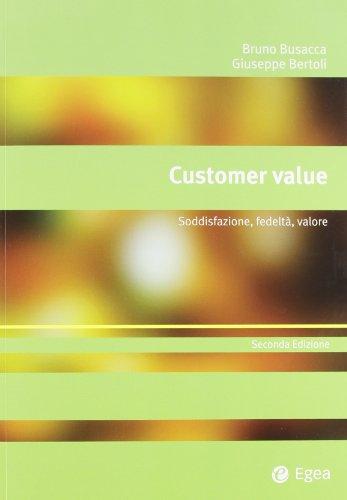 9788823821637: Customer value. Soddisfazioni, fedeltà, valore