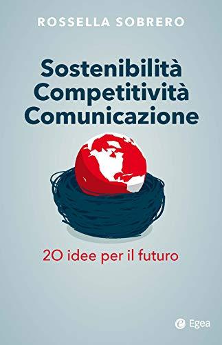 9788823836778: Sostenibilità competitività comunicazione. 20 idee per il futuro