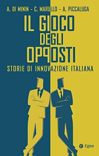 9788823837577: Il gioco degli opposti. Storie di innovazione italiana