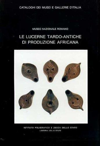 9788824003971: Roma. Le lucerne tardo antiche di produzione africana del Museo nazionale romano (Cataloghi dei musei e gall. d'Italia. NS)