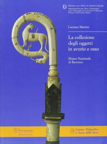 La collezione degli oggetti in avorio e osso / Museo nazionale di Ravenna: Martini Luciana a ...