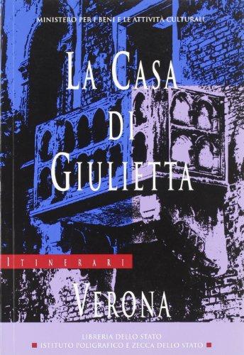 9788824011037: La casa di Giulietta: Verona (Itinerari dei musei, gallerie, scavi e monumenti d'Italia)