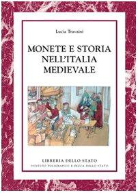 Monete e storia nell'Italia medievale. : TRAVAINI,Lucia
