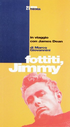 Fottiti Jimmy! In viaggio con James Dean.: Giovannini, Marco