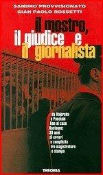 9788824104845: Il mostro, il giudice e il giornalista: Trent'anni di errori e complicità tra magistratura e stampa (Geografie) (Italian Edition)