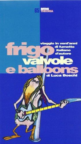 9788824105163: Frigo, valvole e balloons: Viaggio in vent'anni di fumetto italiano d'autore (Ritmi) (Italian Edition)