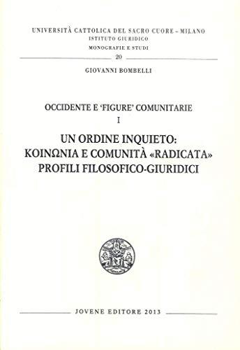 Occidente e Figure Comunitarie. Volume 1: un Ordine Inquieto: Koinonia e Comunità Radicata ....