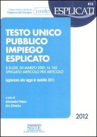 9788824432665: Testo unico pubblico impiego esplicato. Il D.Lgs. 30 marzo 2011, n. 165 spiegato articolo per articolo