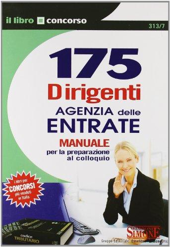 9788824456241: 175 dirigenti Agenzia delle entrate. Manuale per la preparazione al colloquio