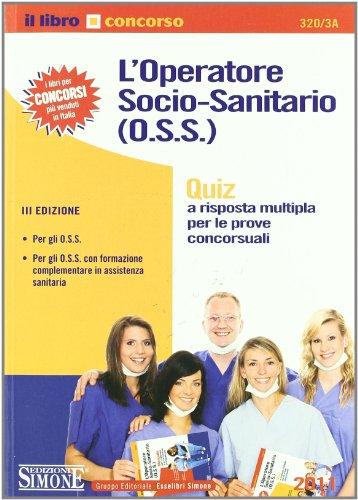 9788824456678: L'operatore socio-sanitario (O.S.S.). Quiz a risposta multipla per le prove concorsuali