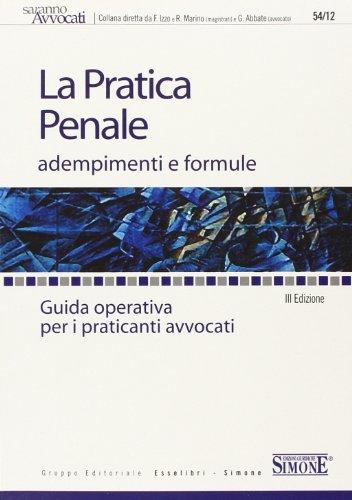 9788824476683: La pratica penale. Adempimenti e formule. Guida operativa per i praticanti avvocati