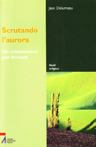 Scrutando l'aurora. Un cristianesimo per domani (8825014546) by Jean Delumeau