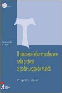 9788825015959: Il ministero della riconciliazione nella profezia di Leopoldo Mandic. Prospettive attuali