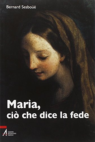 Maria, ciò che dice la fede (9788825023015) by Bernard Sesboüé
