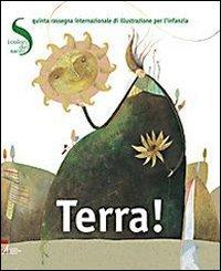 Terra! I colori del sacro. V rassegna internazionale di illustrazione per l'infanzia.: ...