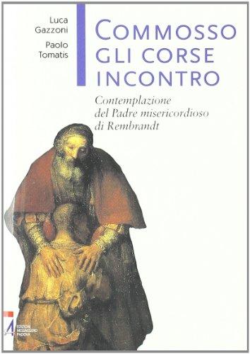 9788825025316: Commosso gli corse incontro. Contemplazione del Padre misericordioso di Rembrandt