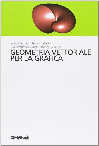 Geometria vettoriale per la grafica: M. Argeri; Caliò