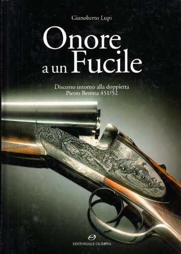 Onore a un fucile. Discorso intorno alla doppietta Pietro Beretta 451/52 (9788825300574) by [???]