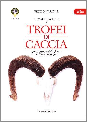 9788825302103: «La valutazione dei trofei di caccia». Per la gestione della fauna italiana ed Europea. Con CD-ROM