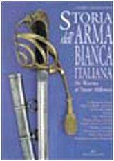 Storia dell'arma bianca italiana: Da Waterlo al nuovo millennio, 1814-2000 (Italian Edition) (8825389019) by Cesare Calamandrei