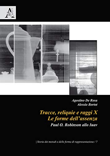 9788825520774: Tracce, reliquie e raggi X: le forme dell'assenza. Paul O. Robinson allo Iuav
