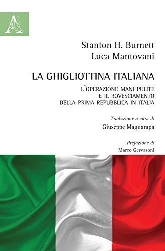 9788825534627: La ghigliottina italiana. L'operazione Mani Pulite e il rovesciamento della Prima Repubblica in Italia